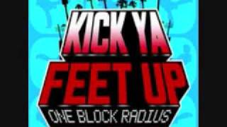 Kick Ya Feet Up One Block Radius **New Single**