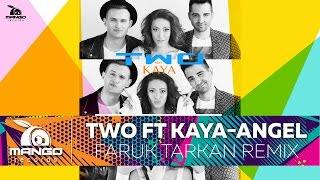 Скачать TWO Feat Kaya ANGEL Faruk TARKAN Rework