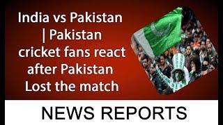 India vs Pakistan | Pakistan cricket fans react after Pakistan Lost the match