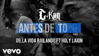 C-Kan - La Vida Bailando (Audio) ft. Holy Laion