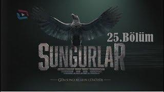 SUNGURLAR - Bölüm 25 (Uzun Versiyon)