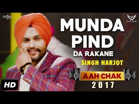 Singh Harjot : Munda Pind Da Rakane (Full Video) Aah Chak 2017 | New Punjabi Songs 2017 | Saga Music