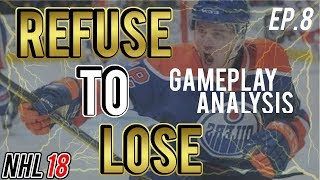 NHL 18 Gameplay Analysis! | Refuse to Lose Episode 8