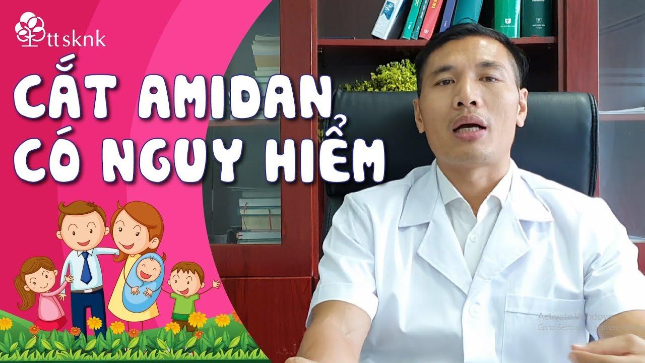 ĐỪNG VỘI CẮT AMIDAN: Cắt Amidan có nguy hiểm không? – Cắt Amidan có đau không?