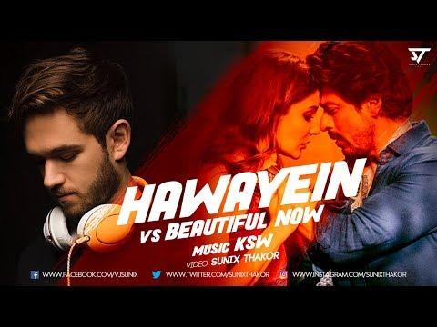 HAWAYEIN vs BEAUTIFUL NOW | KSW MASHUP  ¦ ZEDD + ARIJIT SINGH + JON BELLION ¦ Sunix Thakor | 2018