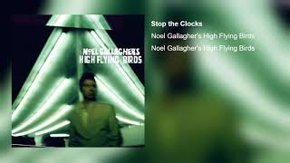"""Stop the Clocks"" (Audio) - Noel Gallagher's High Flying Birds"