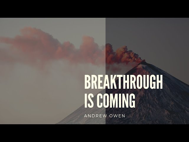 Breakthrough is Coming - Part 2 with Andrew Owen
