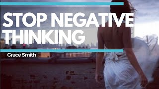 Get Rid of Negative Thinking: How To Overcome Negative Thoughts - GRACESMITHTV