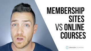 Membership Sites vs Online Courses - Which is BEST?