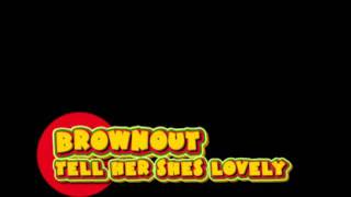 Brownout - Tell her shes lovely