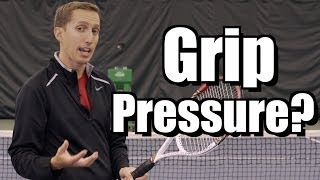 Grip Pressure Lesson - Tennis Instruction - Forehand Backhand Volley Serve