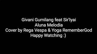 Givani Gumilang feat Sir'Iyai - Aluna Melodia Cover by Rega Vespa & Yoga RememberGod - Lirik