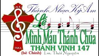 Lễ MÌNH MÁU THÁNH CHÚA_nămA THÁNH VỊNH 147 Lm. Thái Nguyên (bè Chính) Thánh Nhạc Ký Âm TnkaALMMTCtnC