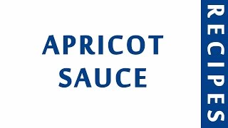 APRICOT SAUCE  WORLD FAMOUS RECIPES  HOW TO MAKE  RECIPES LIBRARY