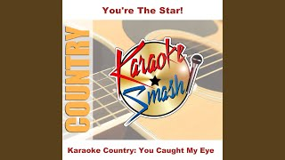 You Caught My Eye (Karaoke-Version) As Made Famous By: Judy Boucher