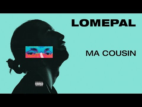 Lomepal - Ma cousin (lyrics video)