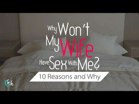 Why My Wife Doesn't Want To Have Sex? - 10 Interactive and Reactive Sexual Reasons | Dr. Doug Weiss