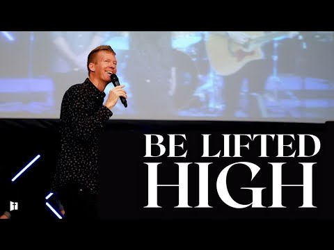 Be Lifted High! | Pastor Danny Dillon