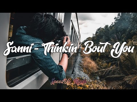 SANNI - Thinkin Bout You (SpeedUp)