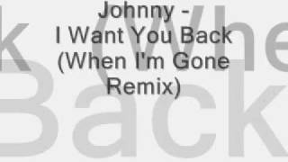 Johnny - I Want You Back (When I