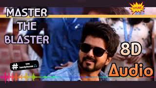 Master the Blaster (8D AUDIO) - VTube | Master | Anirudh | Bjorn Surrao | Thalapathy Vijay | Use 🎧
