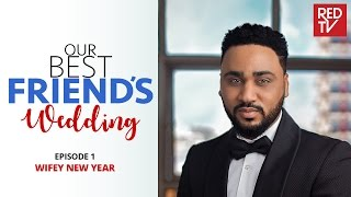 OUR BEST FRIENDS WEDDING S1E1  WIFEY NEW YEAR