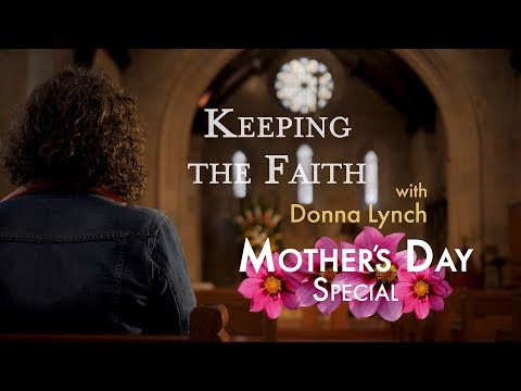 Keeping the Faith - Mother's Day (with Donna Lynch)