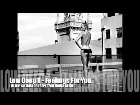Low Deep T   Feelings For You (DJ JAVI GC IBIZA CONCEPT REMIX)
