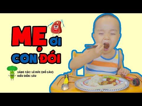 MẸ ƠI CON ĐÓI - BỐ CON SÂU [Video giúp cả thế giới ăn ngon!!!]