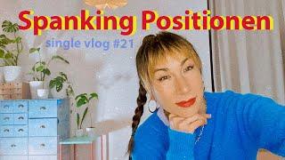 Spanking Positionen: Verschiedene Stellungsideen fürs Versohlen. Single Dating Vlog Nr. 21