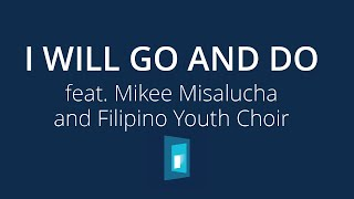 I Will Go and Do (Choir Version feat. Filipino Youth Choir) feat. Mikee Misalucha