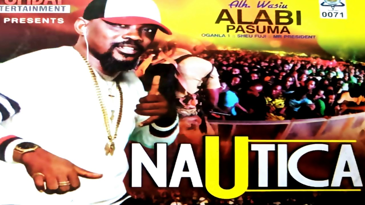 Download Alh  Wasiu Alabi Pasuma   Nautica | LATEST FUJI SONG | Latest 2019 Songs | Trending Fuji Songs