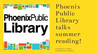 Phoenix Public Library on summer reading and One Book One Phoenix program!