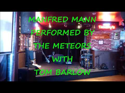 MANFRED MANN PERFORMED BY TOM BARLOW AND THE METEORS FROM TIMOTHY'S PUB