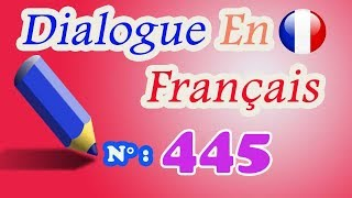 Dialogue en français n° 445