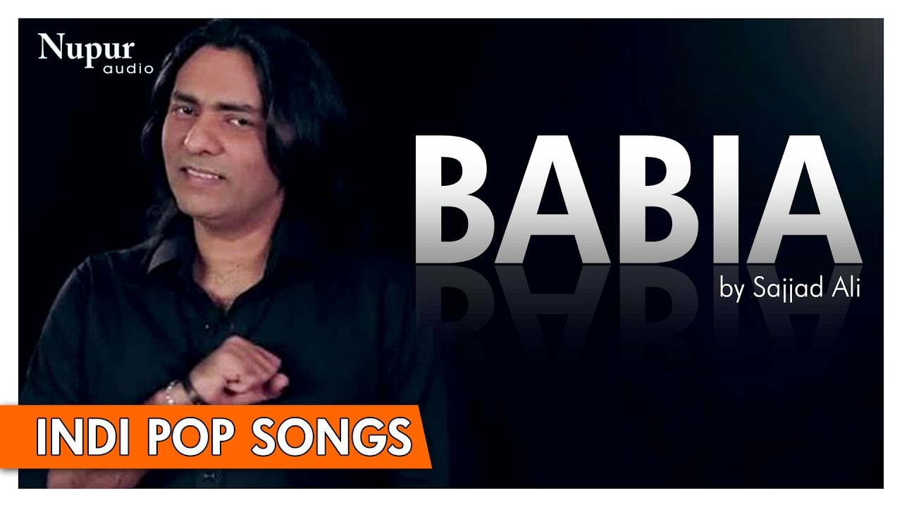 Babia - Sajjad Ali | Popular Hindi Song | Nupur Audio