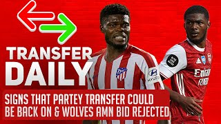 Signs That Partey Transfer Could Be Back On & Wolves AMN Bid Rejected| AFTV Transfer Daily