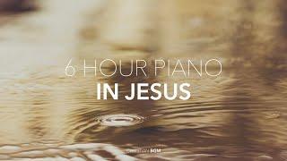 [6시간] 그리스도 예수 안에서 - In Jesus / CCM Piano Compilation / Worship / Pray / Healing / Sleep