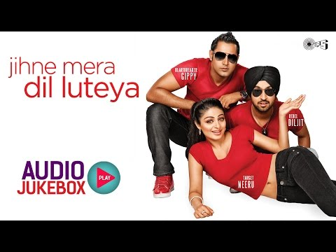 Jihne Mera Dil Luteya Audio Songs Jukebox | Diljit Dosanjh, Neeru Bajwa & Gippy Grewal