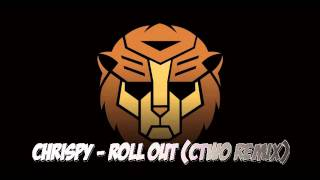 Chrispy - Roll Out (CTwo edit)