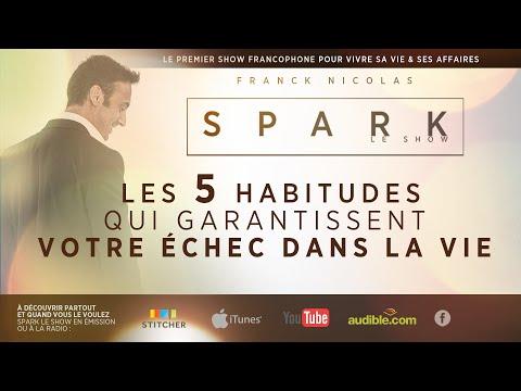 5 habitudes qui garantissent votre échec- SPARK LE SHOW  avec Franck NICOLAS