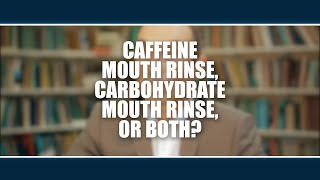 Caffeine mouth rinse, carbohydrate mouth rinse or both?  Asker Jeukendrup