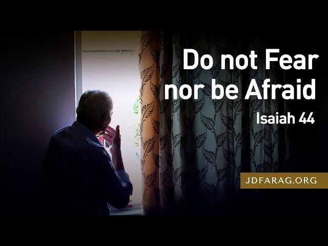 Do not Fear nor be Afraid, Isaiah 44 – September 30th, 2021