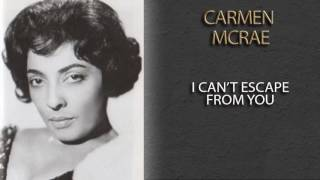 CARMEN MCRAE - I CAN'T ESCAPE FROM YOU