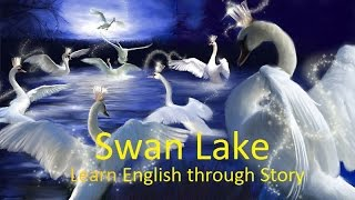 Learn English and Improve Vocabulary through Story: Swan Lake (Part 2)