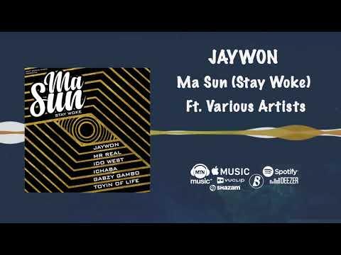Jaywon - Ma Sun (Stay Woke) [Official Audio] ft. Idowest, Mr Real, Ichaba