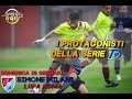 I Protagonisti della Serie D, undicesima puntata: Simone Milani (Lupa Roma)