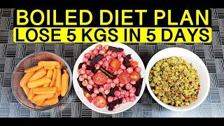 Boiled Diet For Weight Loss | Lose 5 Kgs In 5 Days | Veg Diet Plan For Weight Loss - Indian