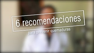 6 recomendaciones para prevenir quemaduras