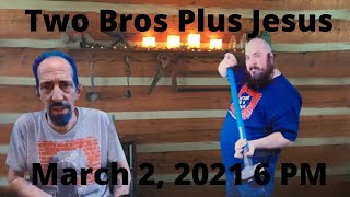 Two Bros Plus Jesus (March 2, 2021)